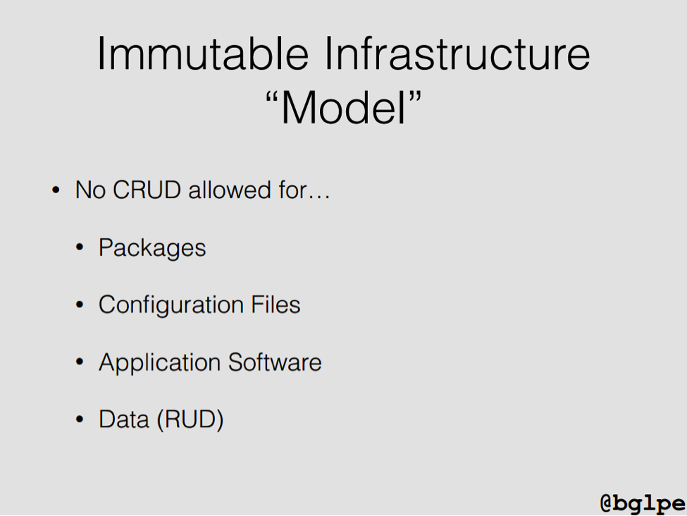 "A model for immutable infrastructure prescribes ""no CRUD"" (Create, Replace, Update, and Delete) for packages, configuration files, and software [presentation by John Willis, Director of Ecosystem Development at Docker, at nginx.conf 2015]"