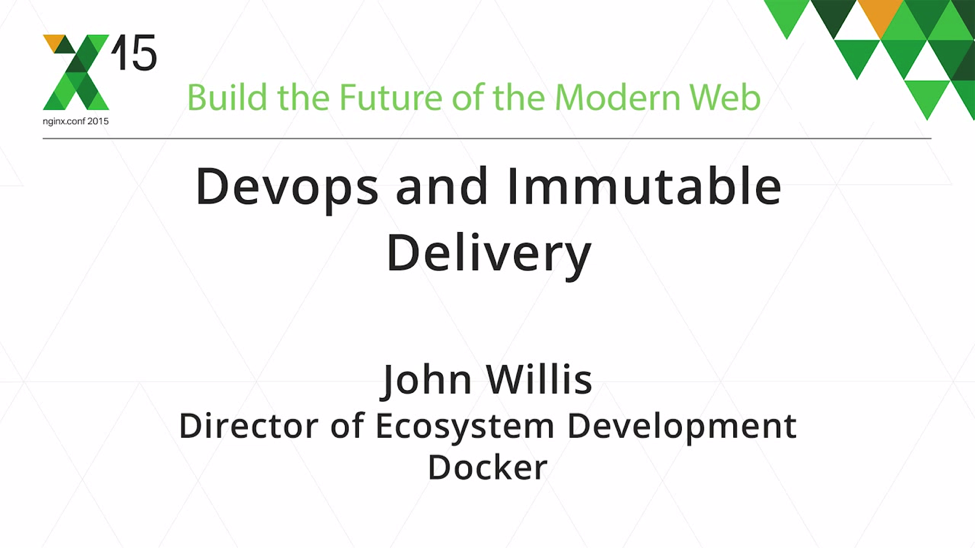 At nginx.conf2015 John Willis, Director of Ecosystem Development at Docker, presented a keynote address on DevOps and immutable delivery