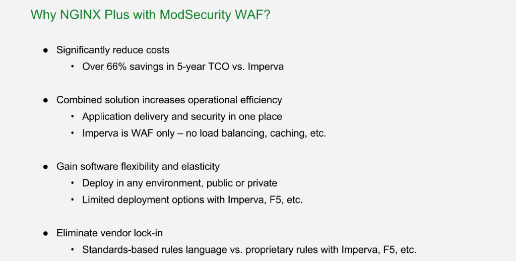 Reasons to choose NGINX Plus with ModSecurity WAF over alternatives: 66% cost savings in 5 years vs. Imperva, combines application delivery and security, software-based, avoid vendor lock-in [NGINX Plus R10 webinar]
