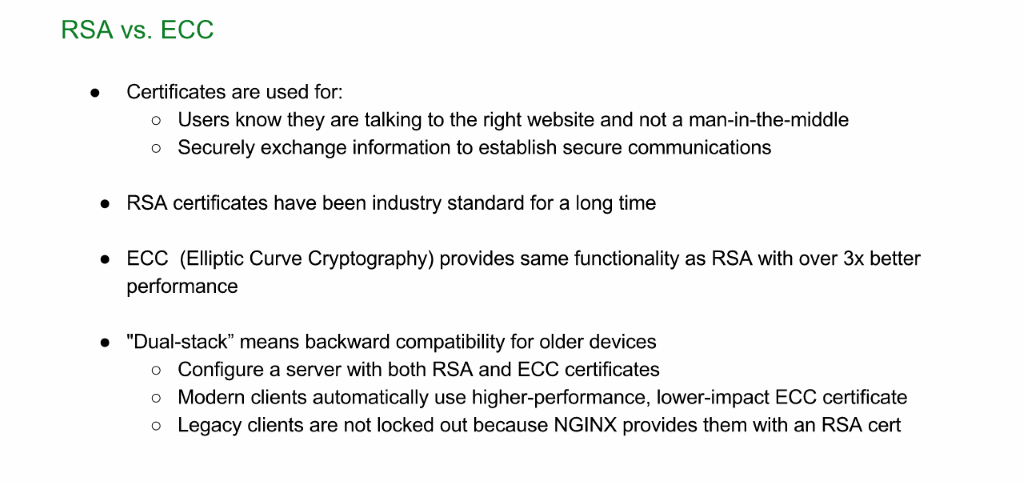 NGINX Plus can handle ECC certificates, for which processing is 3x faster than RSA, but still support RSA for legacy apps [NGINX Plus R10 webinar]