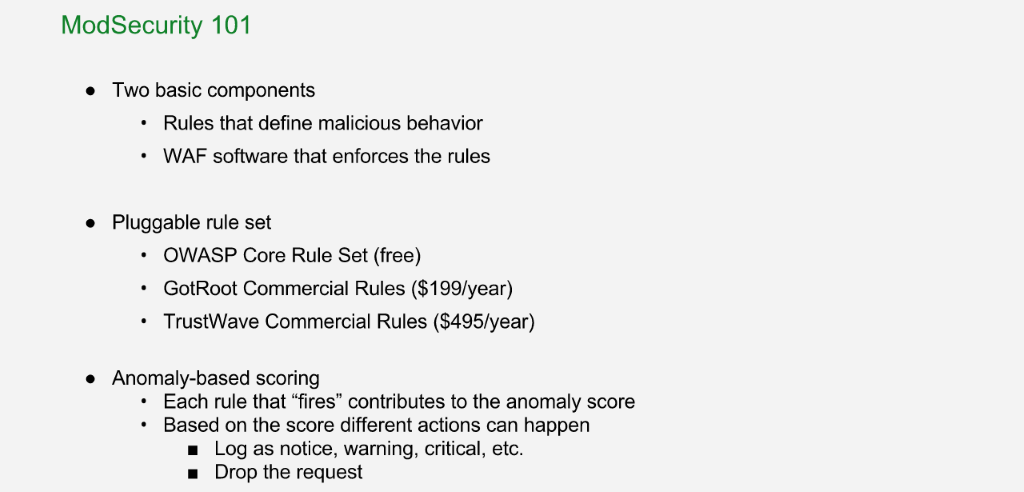 A WAF consists of rules that define malicious behavior and software that enforces the rules; the OWASP core rule set is free and other can be purchased; ModSecurity WAF provides anomaly-based scoring for flexibility [NGINX Plus R10 webinar]