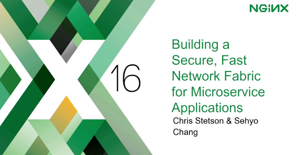 Title slide from presentation by NGINX Microservices Practivce Lead Chris Stetson at nginx.conf 2016: 'Building a Secure Fast Network Fabric for Microservices Applications'